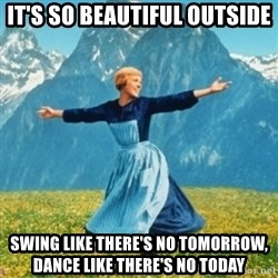 Sound Of Music Lady - It's so beautiful outside Swing like there's no tomorrow, Dance like there's no today