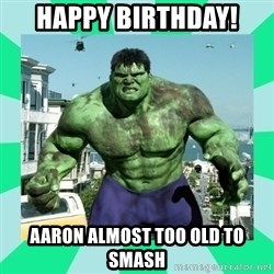 THe Incredible hulk - Happy Birthday! Aaron almost too old to SMASH