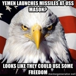 Freedom Eagle  - Yemen launches missiles at uss mason? looks like they could use some freedom