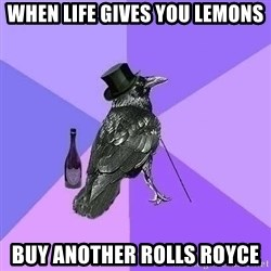 Rich Raven - when life gives you lemons buy another rolls royce