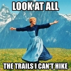 Sound Of Music Lady - Look at all  the trails i can't hike