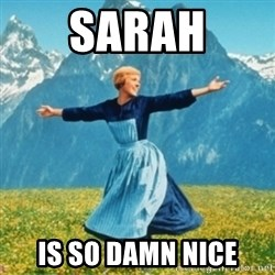 Sound Of Music Lady - Sarah is so damn nice