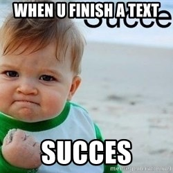 success baby - when u finish a text succes
