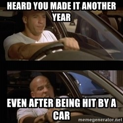 Vin Diesel Car - Heard you made it another year Even after being hit by a car