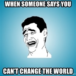 Laughing Man - When someone says you  Can't change the world