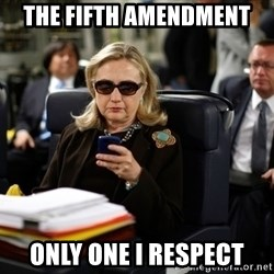 Texts from Hillary - The Fifth Amendment Only one I respect
