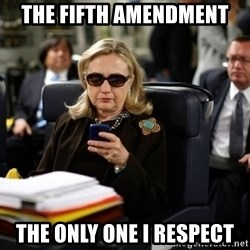 Texts from Hillary - The fifth amendment The only one I respect