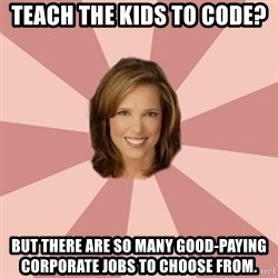 momscience - Teach the kids to code?  But there are so many good-paying corporate jobs to choose from.