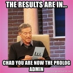 MAURY PV - The results are in... Chad you are now the prolog admin