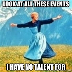 look at all these things - Look at all these events I have no talent for