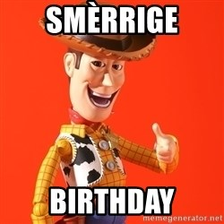 Perv Woody - SMÈrrige  BIRTHDAY
