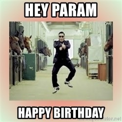 psy gangnam style meme - Hey param Happy birthday