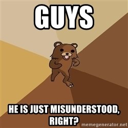 Pedo Bear From Beyond - Guys He IS JUST MISUNDERSTOOD, RIGHT?