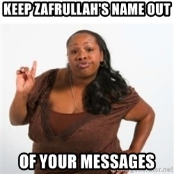 strong independent black woman asdfghjkl - Keep Zafrullah's name out  Of your messages