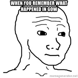 That Feel Guy - When you remember what happened in GOW