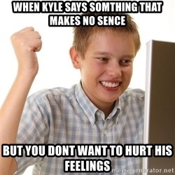 Noob kid - when kyle says somthing that makes no sence but you dont want to hurt his feelings