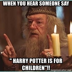 "dumbledore fingers - when you hear someone say "" harry potter is for children""!!"