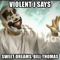 Insane Clown Posse - VIOLENT J SAYS SWEET DREAMS, BILL THOMAS
