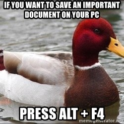 Malicious advice mallard - If you want to save an important document on your pc Press Alt + F4