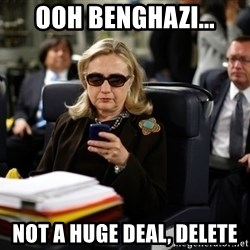 Texts from Hillary - ooh Benghazi... not a huge deal, delete
