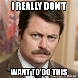 history ron swanson - I really don't  Want to do this