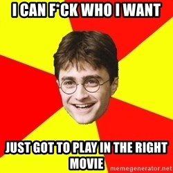 cheeky harry potter - I can f*ck who i want Just got to play in the right movie