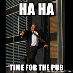 HAHA TIME FOR GUY - Ha ha time for the pub