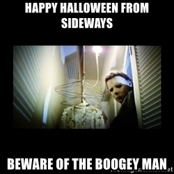 Michael Myers - Happy Halloween from Sideways  Beware of the boogey man