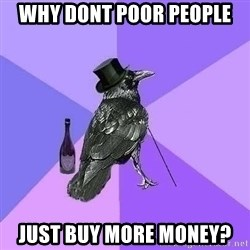 Rich Raven - why dont poor people just buy more money?