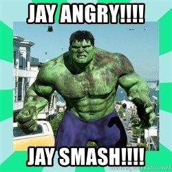 THe Incredible hulk - JAY ANGRY!!!! JAY SMASH!!!!