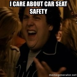 Jonah Hill - I care about car seat safety