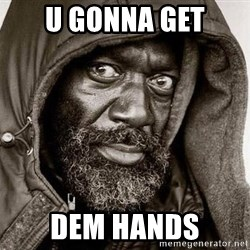 You Gonna Get Raped - U gonna get dem hands