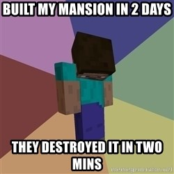 Depressed Minecraft Guy - BUILT MY MANSION IN 2 DAYS THEY DESTROYED IT IN TWO MINS