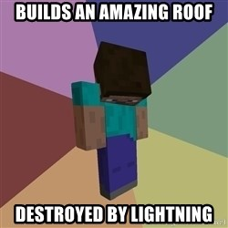 Depressed Minecraft Guy - Builds An Amazing Roof Destroyed by Lightning