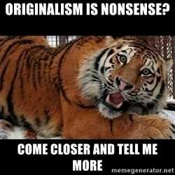 Sarcasm Tiger - originalism is nonsense? come closer and tell me more