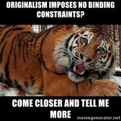 Sarcasm Tiger - originalism imposes no binding constraints? come closer and tell me more