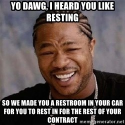 XZIBITHI - Yo Dawg, I heard you like resting So we made you a restroom in your car for you to rest in for the rest of your contract