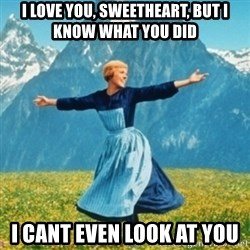 Sound Of Music Lady - I love you, sweetheart, but i know what you did I cant even look at you
