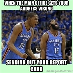 durant harden - When the main office gets your address wrong sending out your report card