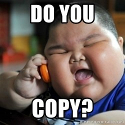 fat chinese kid - DO YOU COPY?