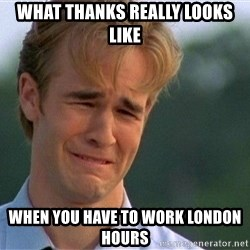 Thank You Based God - what thanks really looks like when you have to work london hours