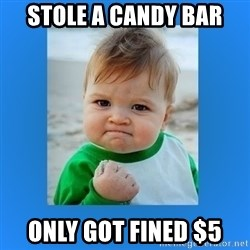 yes baby 2 - Stole a candy bar only got fined $5