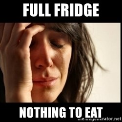 First World Problems - Full fridge Nothing to eat