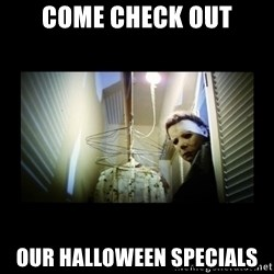 Michael Myers - Come Check Out Our Halloween Specials