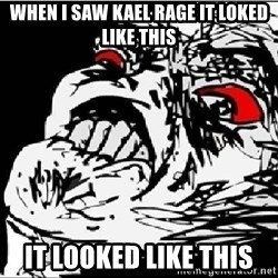 Omg Rage Face - when i saw kael rage it loked like this it looked like this