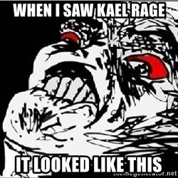 Omg Rage Face - when i saw kael rage it looked like this