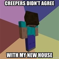 Depressed Minecraft Guy - CREEPERS DIDN'T AGREE WITH MY NEW HOUSE