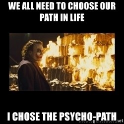 Joker's Message - We all need to choose our path in life I chose the psycho-path