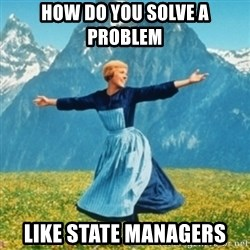 Sound Of Music Lady - How do you solve a problem like state managers