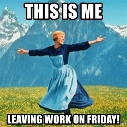 Sound Of Music Lady - THIS IS ME LEAVING WORK ON FRIDAY!